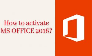 How to activate MS OFFICE 2016